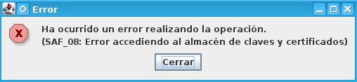 Autofirma, error SAF_08: Error accediendo al almacén de claves y certificados